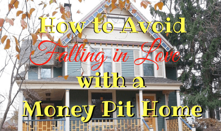 How to Avoid Falling in Love with a Money Pit Home